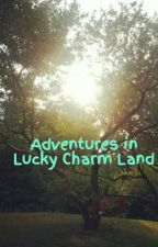 Adventures in Lucky Charm Land by Pandapolarbear3237