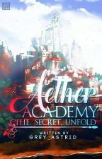Aether Academy: The Secret Unfold  by Imdaydreamers