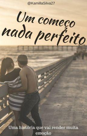Um começo nada perfeito by KamillaSilva27