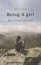 Being A girl by mysteriousblonde