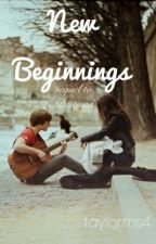 New Beginnings || Luke Hemmings (sequel to Destined) by taylorms4