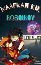 Maafkan ku,Boboiboy(complete) by Etnia_ice