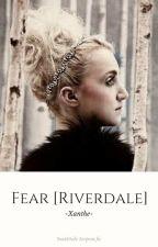 Fear (RIVERDALE) by -Xanthe-