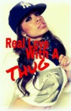 Real Love With A Thug (Completed)[book 1]#WATTY2015 by Ayeits_Moe