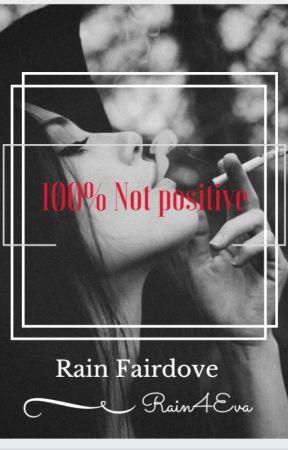 100% Not Positive by Rain4Eva
