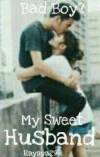 Bad boy ? My Sweet Husband by Rayaya29