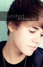 Reunited (A Justin Bieber Love Story) by ObeyKingBieber