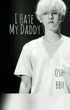 ✏ I Hate My Daddy I & II | OSH X BBH | PCY X BBH | by ___Yehet___