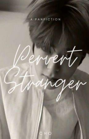 [COMPLETED] PERVERT STRANGER by Chooo_