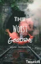 The Worst Goodbye (L.J/You) by TwiceX5H