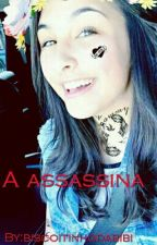 A ASSASSINA by biscoitinhodabibi