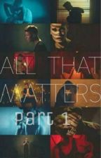 2. All That Matters [Segunda Temporada. Part. 1] by EmilyCrz