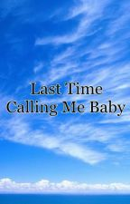 Last Time Calling Me Baby by STG2417