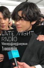 Late Night Radio || Yoonmin by minsugajjangjjangman