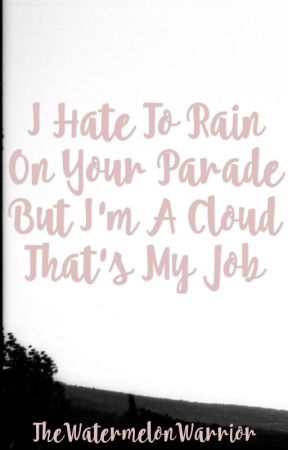 I Hate to Rain on Your Parade But I'm a Cloud That's My Job (Poetry Chapbook) by TheWatermelonWarrior