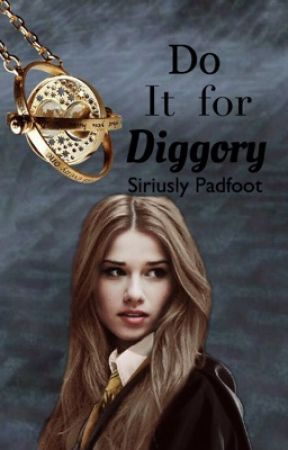 Do It For Diggory by SiriuslyPadfoot01