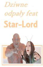 [ZAWIESZONE] Dziwne odpały ~ feat. Star-Lord by ZerooCreepy
