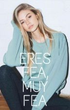 ERES FEA , MUY FEA © by violetafuentealba