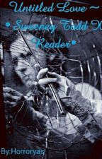 Untitled Love ~ •Sweeney Todd X Reader• (DISCONTINUED) by Horroryas