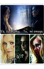 Yo, tu Alpha,  Tu, mi Omega  (CLEXA G!P) by lilu1010