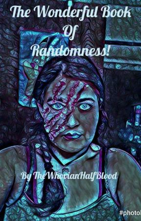 The Wonderful Book Of Randomness!  by TheWhovianHalfBlood
