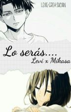 |COMPLETA| Lo seras . . . Levi X Mikasa by Jaeger__Mikasa