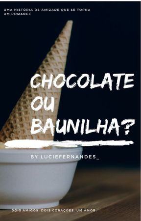 Chocolate ou Baunilha? by LucieFernandes_