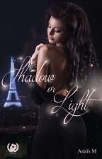 Shadow Or Light [SOUS CONTRAT D'EDITION] by AnaisMche