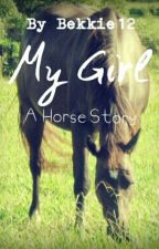 My girl ( A horse Story) by bekkie12