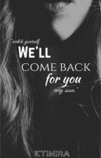 We'll Come Back For You by ETIMIRA