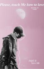 Please, teach Me how to love || Min Yoongi by anmaji