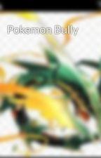 Pokemon Bully  by ILikePie1248457689