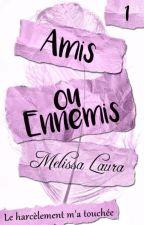 Amis ou Ennemis [Édité]- Tome 1 by MlissaLaura