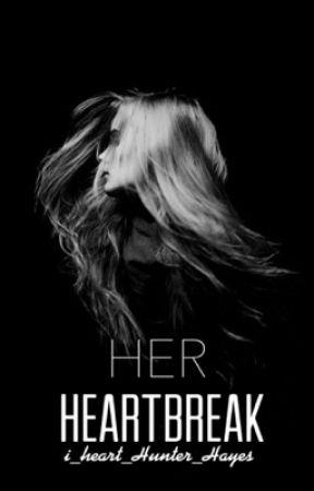 Her Heartbreak ▶▶A Hunter Hayes Fanfiction◀◀ by i_heart_Hunter_Hayes