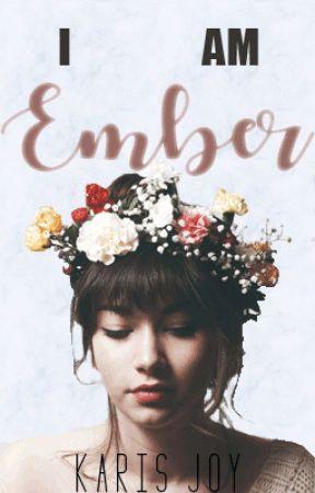 I Am Ember. by KarisJoy