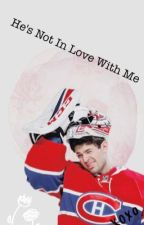 He's Not In Love With Me (Carey Price)  by hockeyloverxo