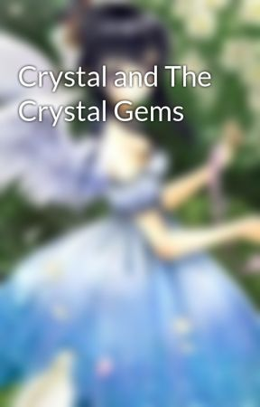 Crystal and The Crystal Gems by AmeliaBookworm4902