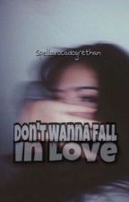 Don't Wanna Fall In Love    G.D.   by Spellavocadogrethan