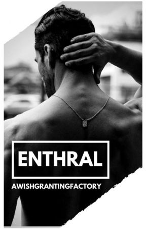 E N T H R A L by awishgrantingfactory