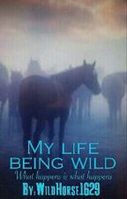 My life being Wild by WildHorse1629