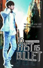 As Fast As Bullet - #Wattys2017 by vincent_concha