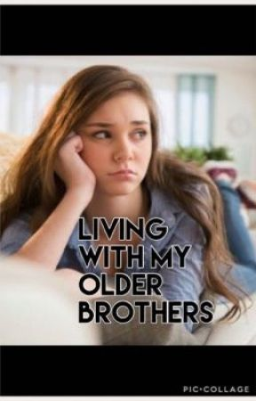 Living With My Older Brothers by MarkusReynolds88