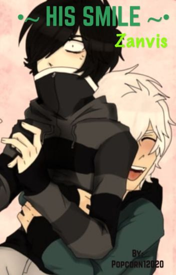 His smile~ A Zanvis fanfic   { Completed }