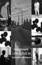 Imaginary Life - C.D / S.M by MyDear_OldMagcon