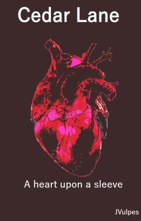 Cedar Lane: A heart upon a sleeve by JVulpes