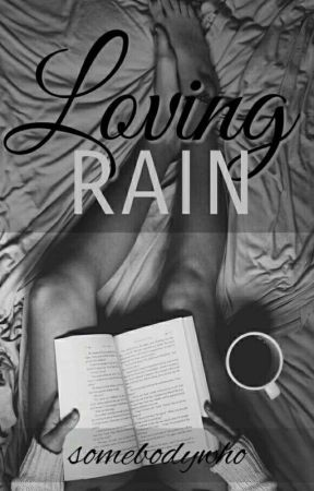Loving Rain by somebodywho