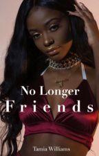 No Longer Friends  by tinashesjoyride
