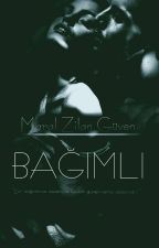 BAĞIMLI(Yasak Serisi 2) by maral_z199
