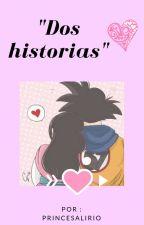 """""""Dos historias"""" by PrincesaLirio"""