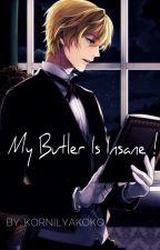 My Butler Is Insane ! || Yandere Butler X Reader/Oc || by KornilyaKoko
